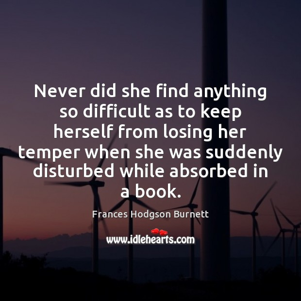 Never did she find anything so difficult as to keep herself from Frances Hodgson Burnett Picture Quote