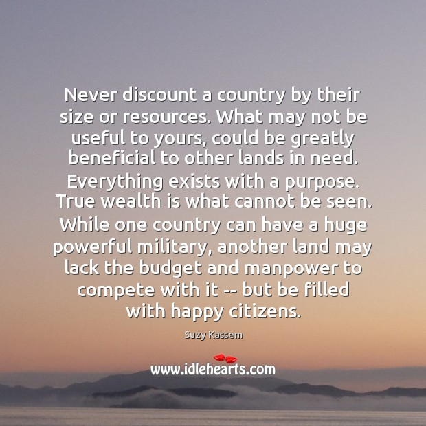 Never discount a country by their size or resources. What may not Wealth Quotes Image