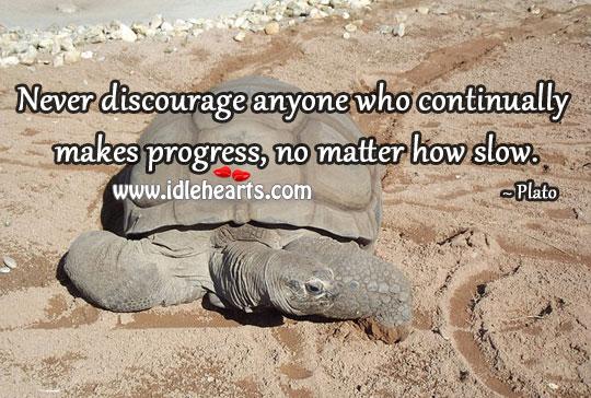 Never discourage anyone who continually makes progress Image