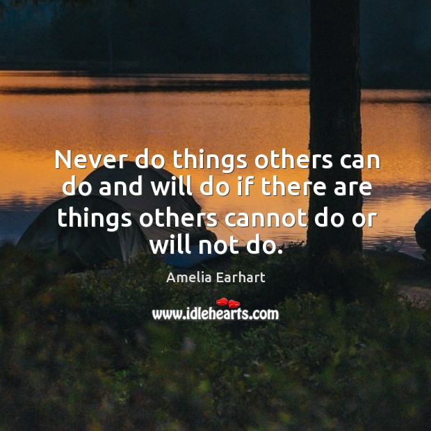 Image, Never do things others can do and will do if there are things others cannot do or will not do.