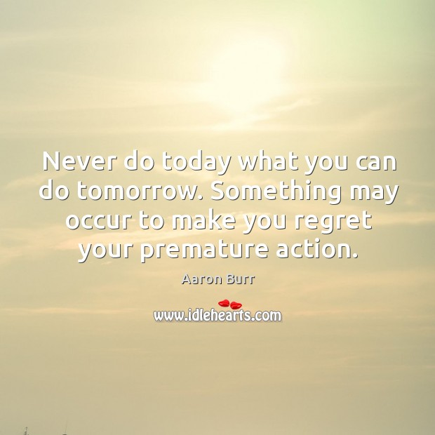 Image, Never do today what you can do tomorrow. Something may occur to