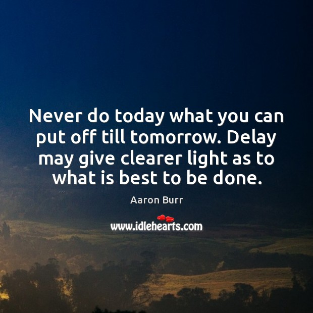 Never do today what you can put off till tomorrow. Delay may Image