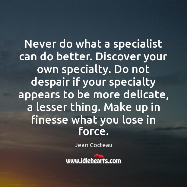 Never do what a specialist can do better. Discover your own specialty. Image