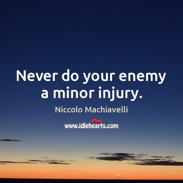 Image, Never do your enemy a minor injury.