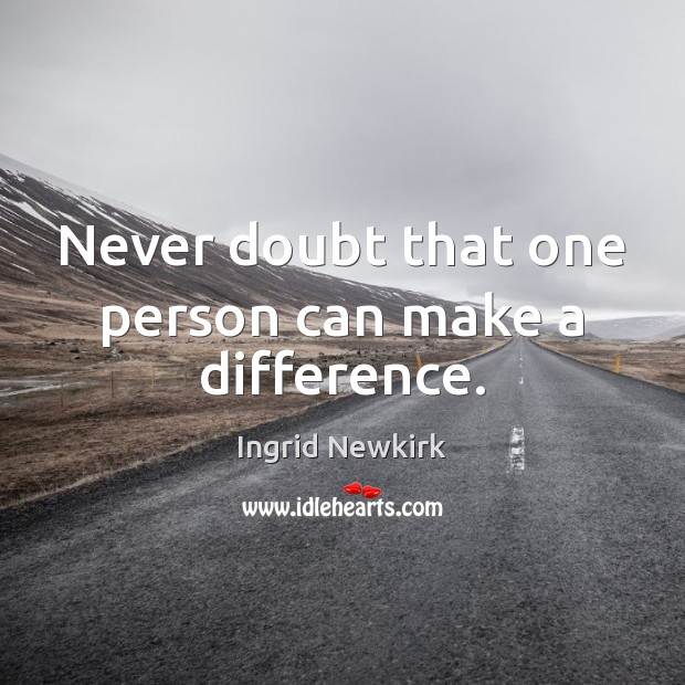Never doubt that one person can make a difference. Image