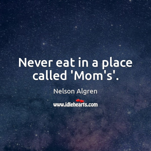 Image, Never eat in a place called 'Mom's'.