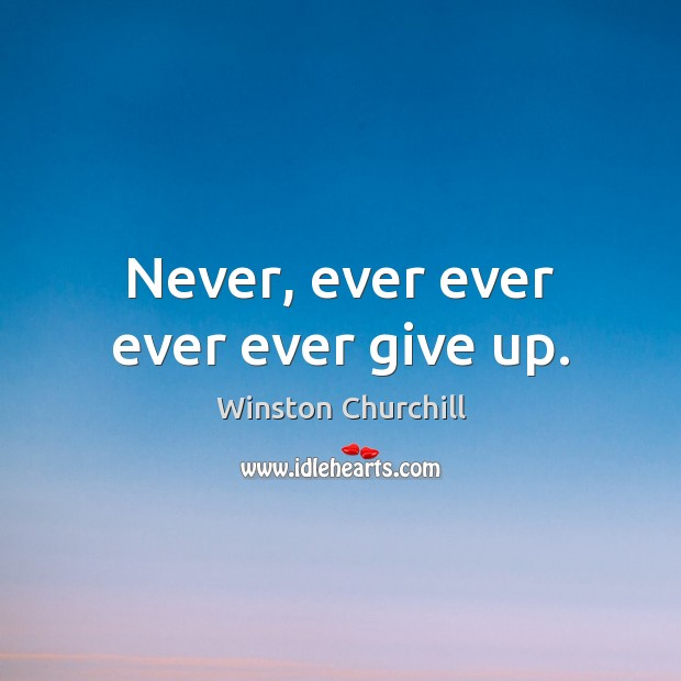 Never, ever ever ever ever give up. Image