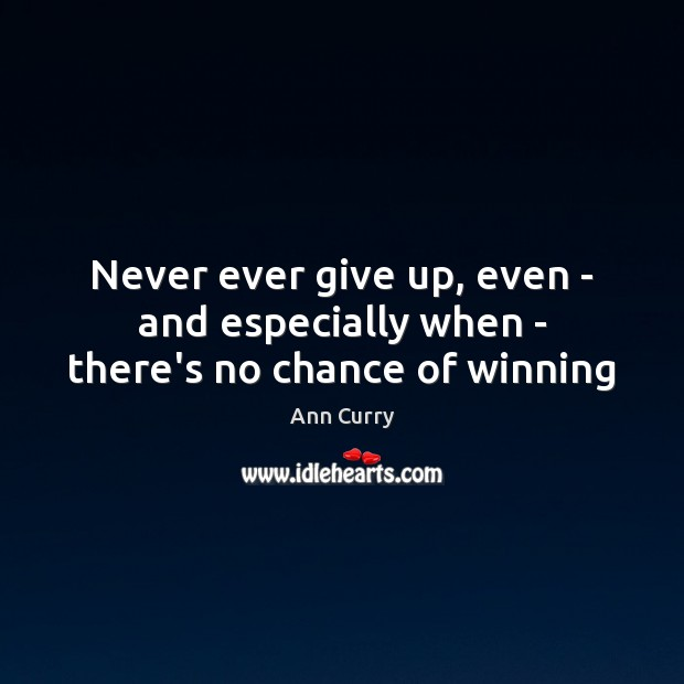 Image, Never ever give up, even – and especially when – there's no chance of winning