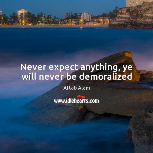 Image, Never expect anything, ye will never be demoralized