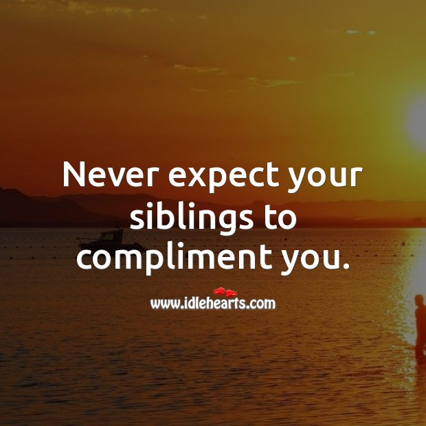 Never expect your siblings to compliment you. Brother Quotes Image