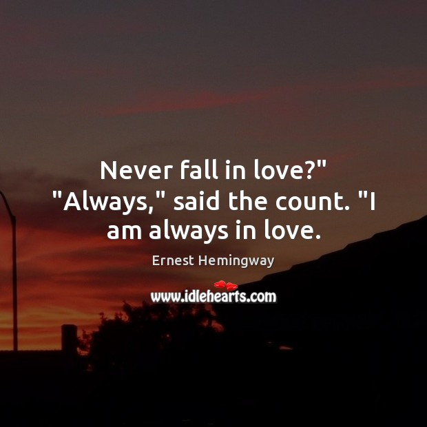 """Never fall in love?"""" """"Always,"""" said the count. """"I am always in love. Image"""