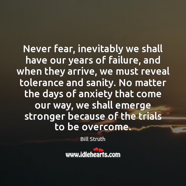 Image, Never fear, inevitably we shall have our years of failure, and when