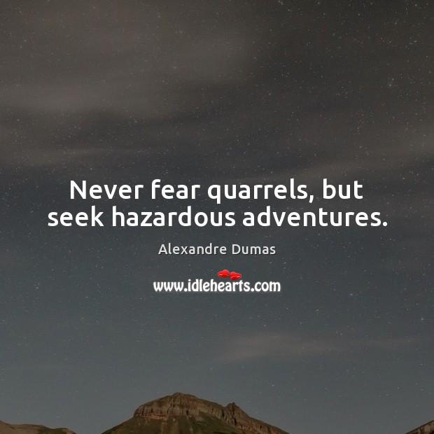 Image, Never fear quarrels, but seek hazardous adventures.