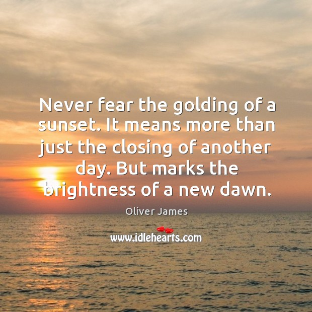 Never fear the golding of a sunset. It means more than just Image