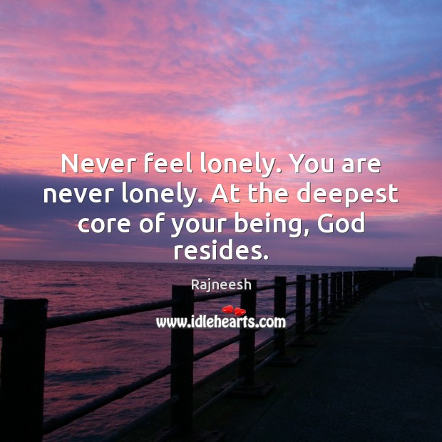 Image, Never feel lonely. You are never lonely. At the deepest core of your being, God resides.