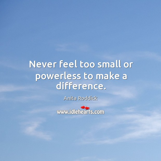 Never feel too small or powerless to make a difference. Image