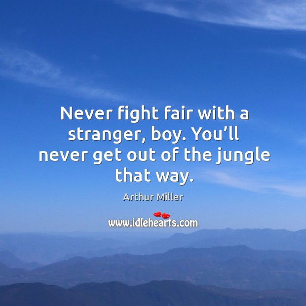 Image, Never fight fair with a stranger, boy. You'll never get out of the jungle that way.