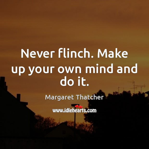 Never flinch. Make up your own mind and do it. Margaret Thatcher Picture Quote