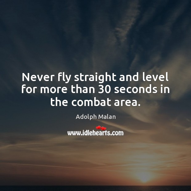 Never fly straight and level for more than 30 seconds in the combat area. Image