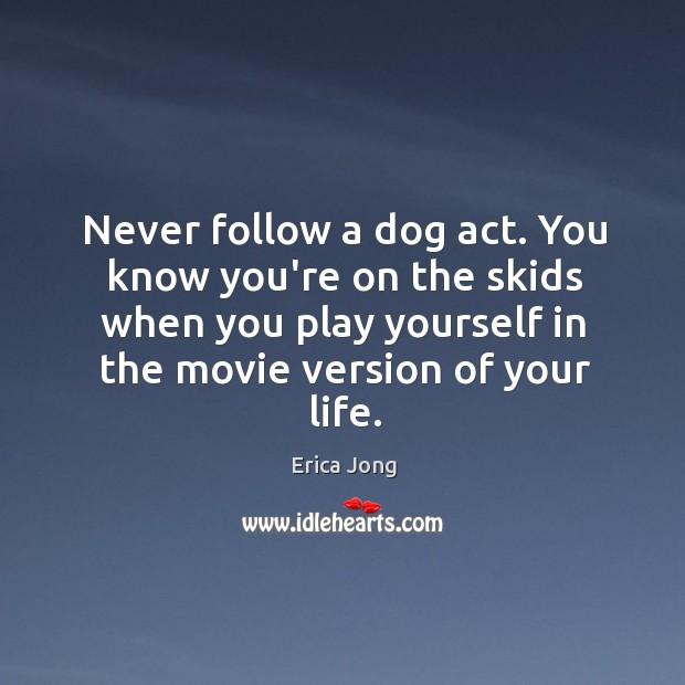 Never follow a dog act. You know you're on the skids when Image