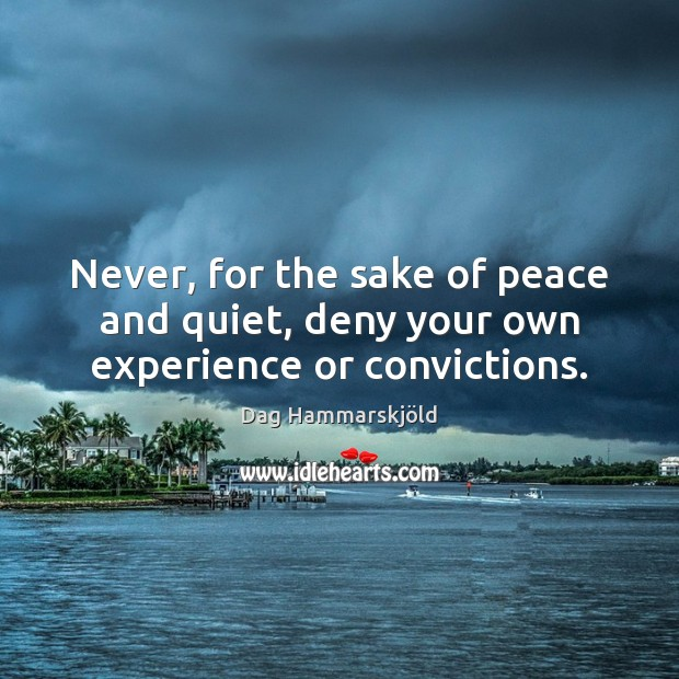 Image, Never, for the sake of peace and quiet, deny your own experience or convictions.