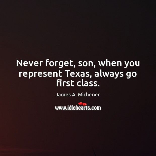 Image, Never forget, son, when you represent Texas, always go first class.