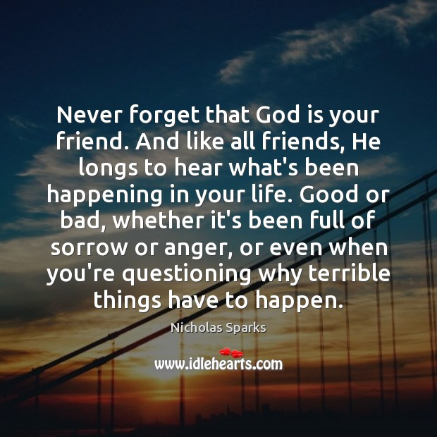 Never forget that God is your friend. And like all friends, He Image