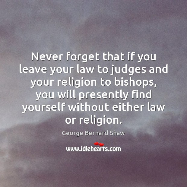 Image, Never forget that if you leave your law to judges and your