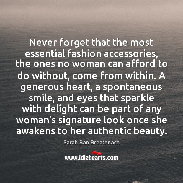 Never forget that the most essential fashion accessories, the ones no woman Sarah Ban Breathnach Picture Quote