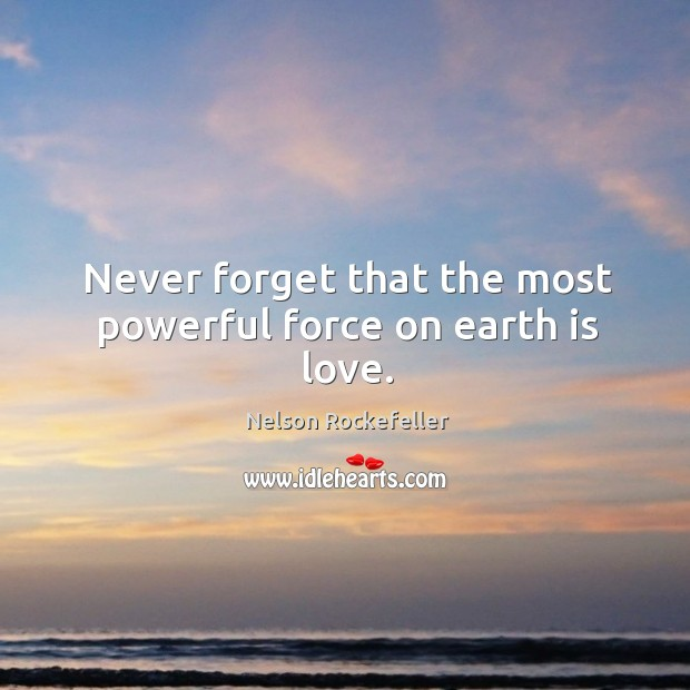 Image, Never forget that the most powerful force on earth is love.