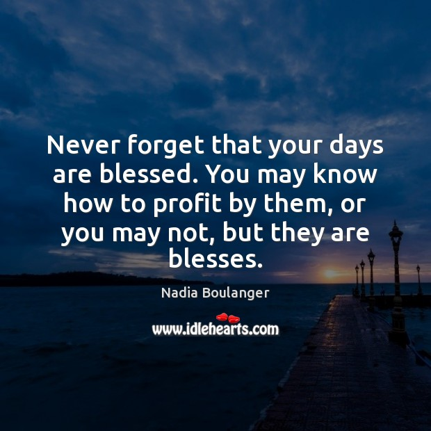 Never forget that your days are blessed. You may know how to Image