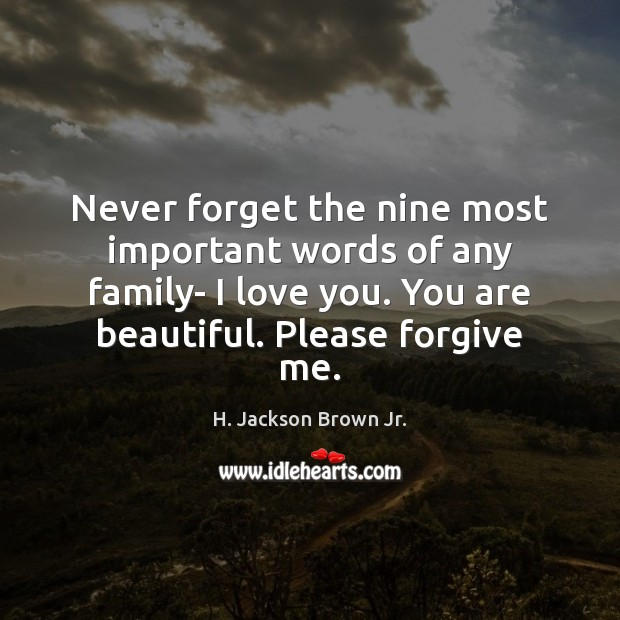 Never forget the nine most important words of any family- I love You're Beautiful Quotes Image