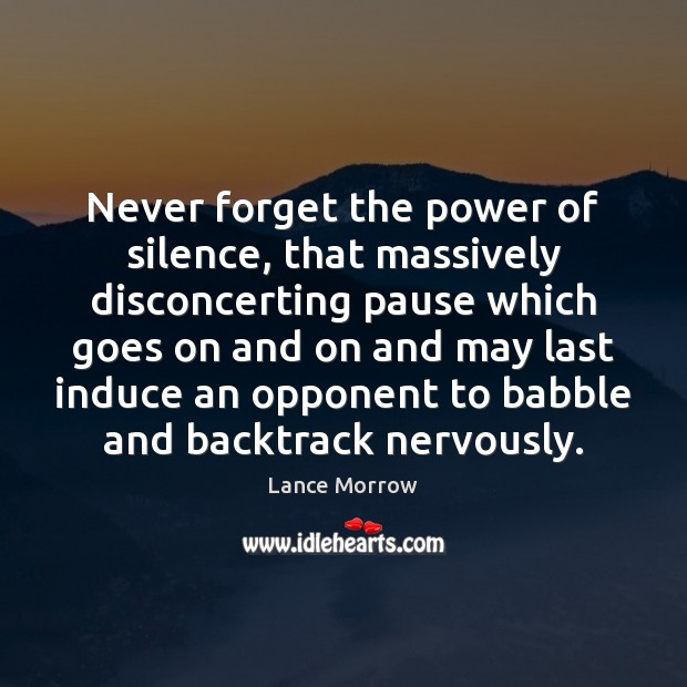 Never forget the power of silence, that massively disconcerting pause which goes Lance Morrow Picture Quote