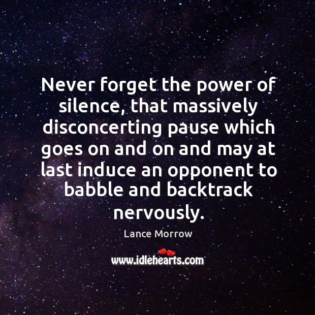 Never forget the power of silence, that massively disconcerting pause which goes on and on and Lance Morrow Picture Quote