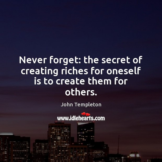 Image, Never forget: the secret of creating riches for oneself is to create them for others.