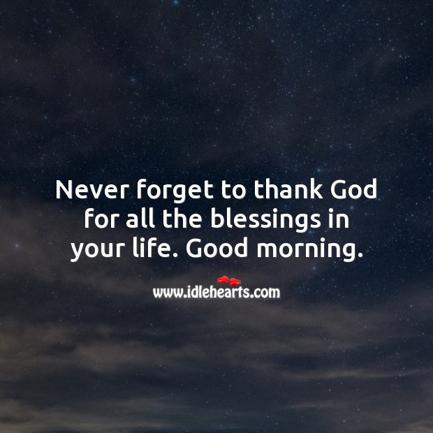 Never forget to thank God for all the blessings in your life. Good morning. Blessings Quotes Image
