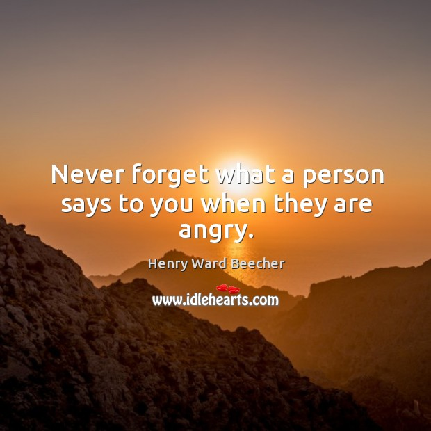 Never forget what a person says to you when they are angry. Image