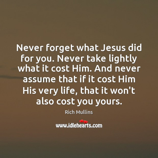 Never forget what Jesus did for you. Never take lightly what it Image