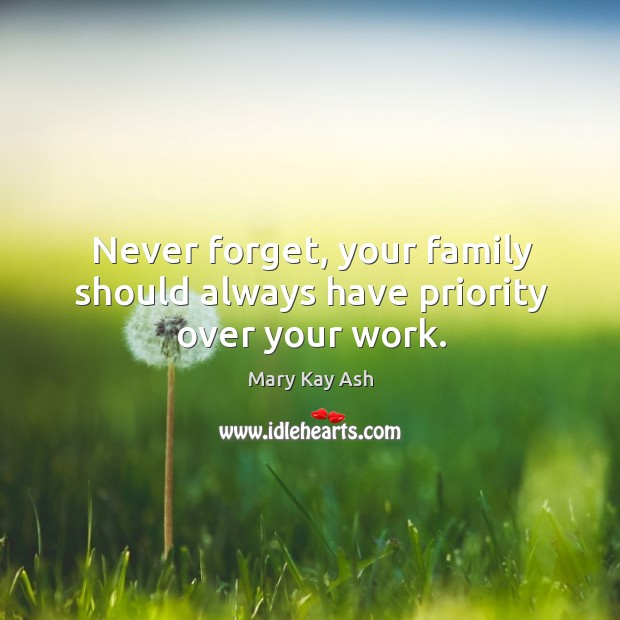 Image, Never forget, your family should always have priority over your work.