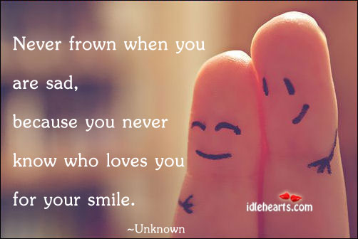 Never frown when you are sad, because you never Image