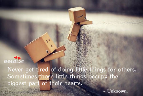 Never get tired of doing little things for others Image