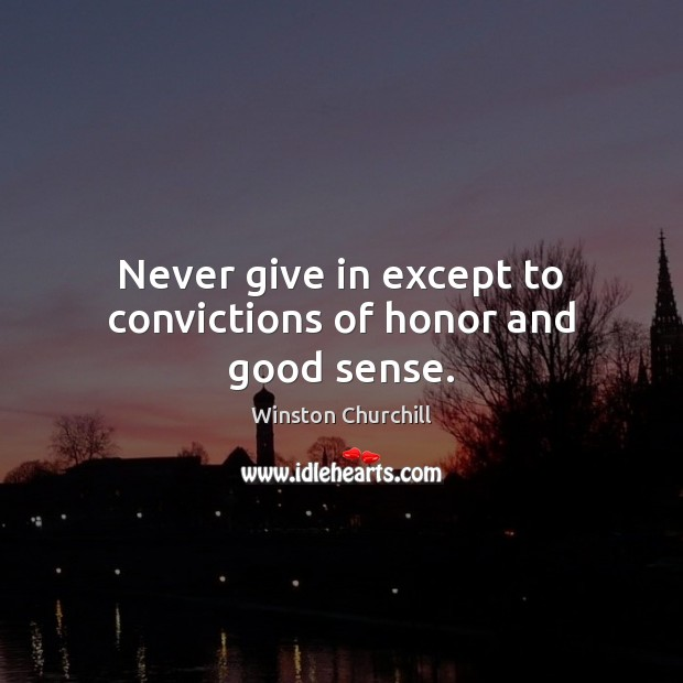 Image, Never give in except to convictions of honor and good sense.