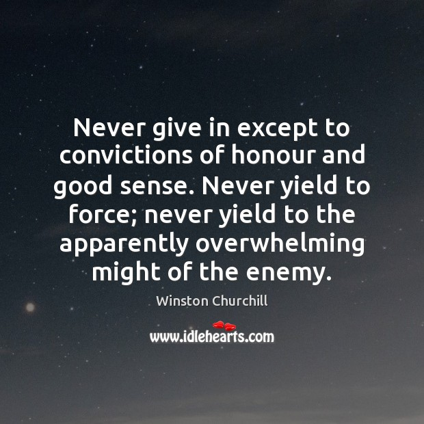 Never give in except to convictions of honour and good sense. Never Image