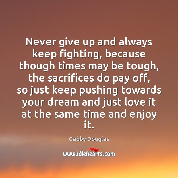 Never give up and always keep fighting, because though times may be Never Give Up Quotes Image