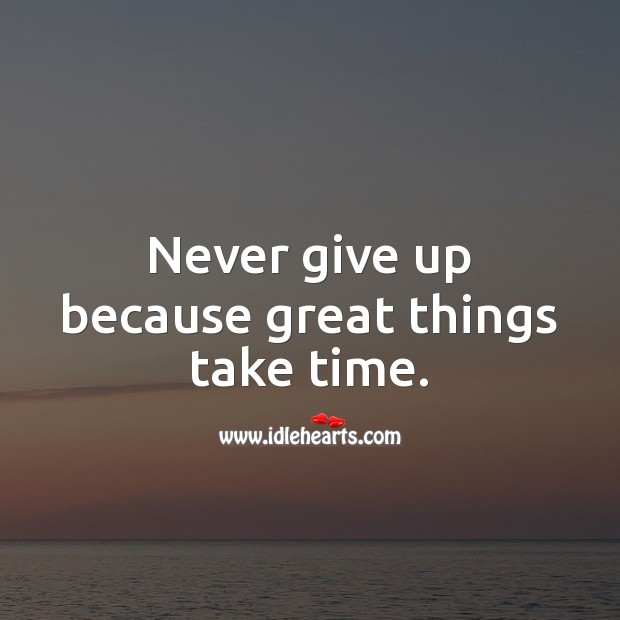 Never give up because great things take time. Inspirational Love Quotes Image