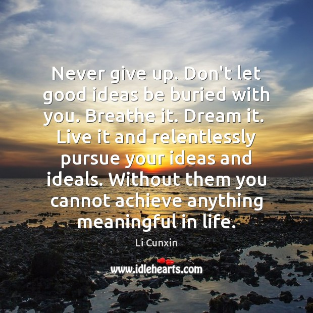 Never give up. Don't let good ideas be buried with you. Breathe Image