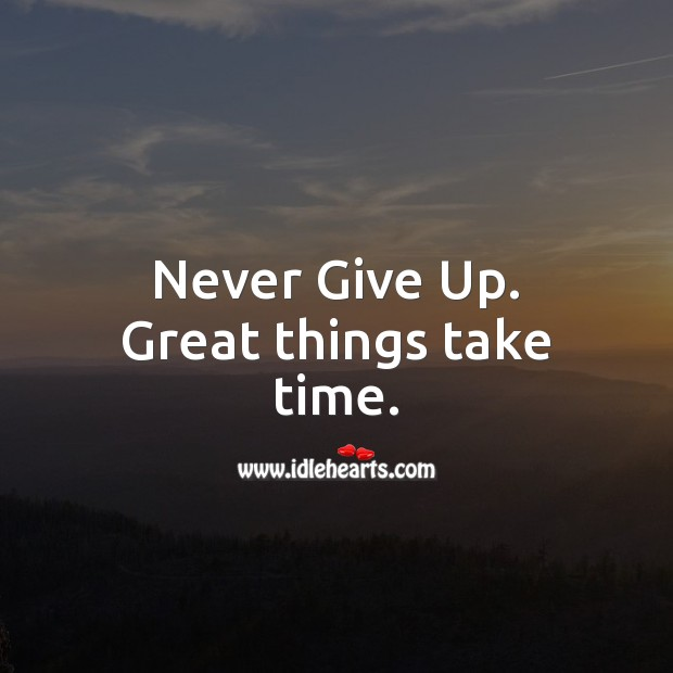 Never give up. Great things take time. Inspirational Quotes Image