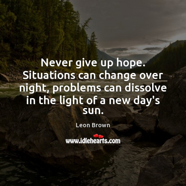 Image, Never give up hope. Situations can change over night, problems can dissolve