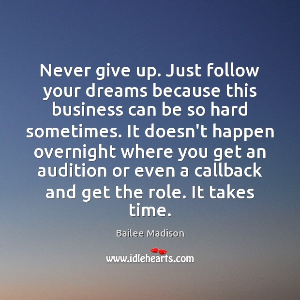 Image, Never give up. Just follow your dreams because this business can be