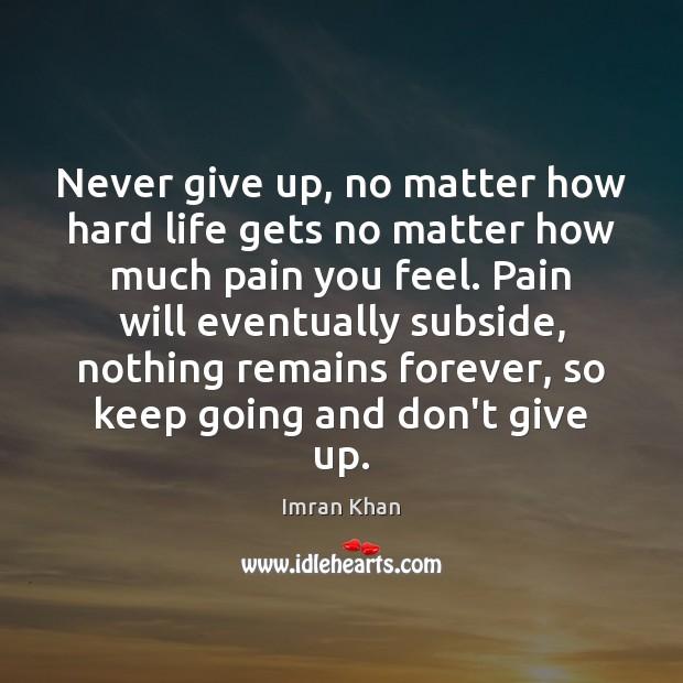 Never give up, no matter how hard life gets no matter how Never Give Up Quotes Image